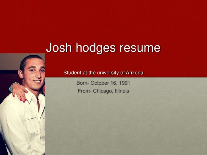 Josh hodgesresumeStudent at the university of Arizona<br />Born- October 16, 1991<br />From- Chicago, Illinois<br />