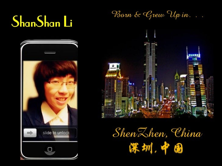 Born & Grew Up in…ShanShan Li              ShenZhen, China                深圳,中国