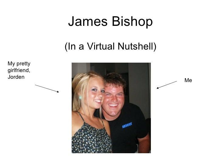 James Bishop              (In a Virtual Nutshell)My prettygirlfriend,Jorden                                        Me