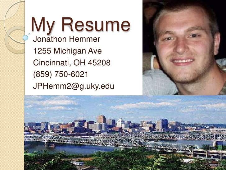 My ResumeJonathon Hemmer1255 Michigan AveCincinnati, OH 45208(859) 750-6021JPHemm2@g.uky.edu