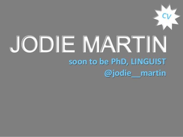 JODIE MARTIN    soon to be PhD, LINGUIST             @jodie__martin