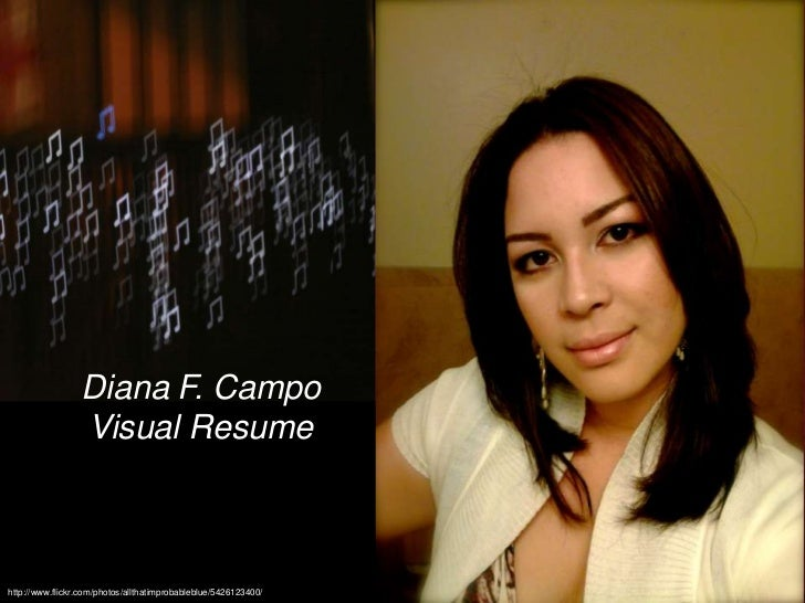 Diana F. Campo                 Visual Resumehttp://www.flickr.com/photos/allthatimprobableblue/5426123400/