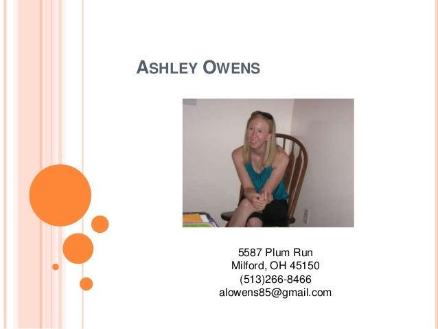 ASHLEY OWENS            5587 Plum Run           Milford, OH 45150            (513)266-8466        alowens85@gmail.com