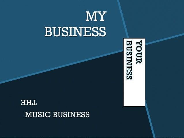 MY      BUSINESSTHEMUSIC BUSINESS