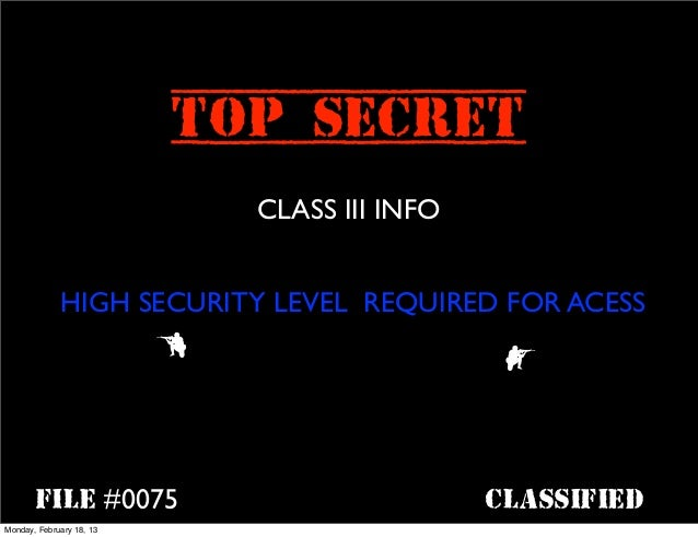 TOP SECRET                              CLASS III INFO             HIGH SECURITY LEVEL REQUIRED FOR ACESS                 ...