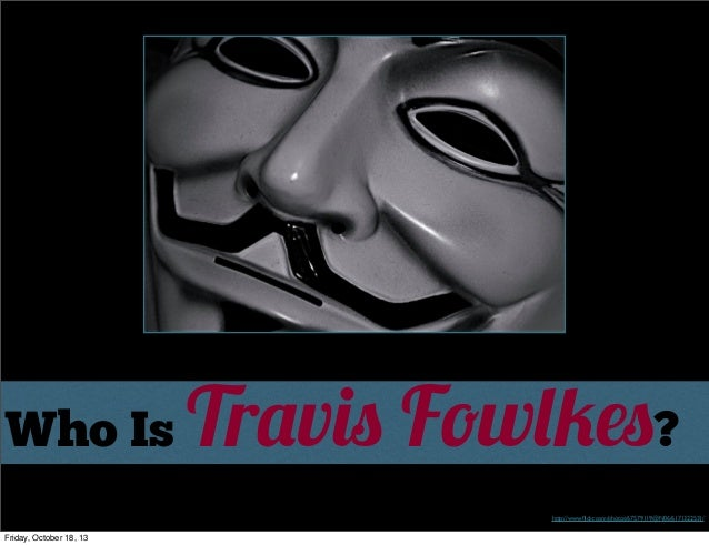 Who Is  Travis Fowlkes? http://www.flickr.com/photos/67579119@N06/6171322531/  Friday, October 18, 13