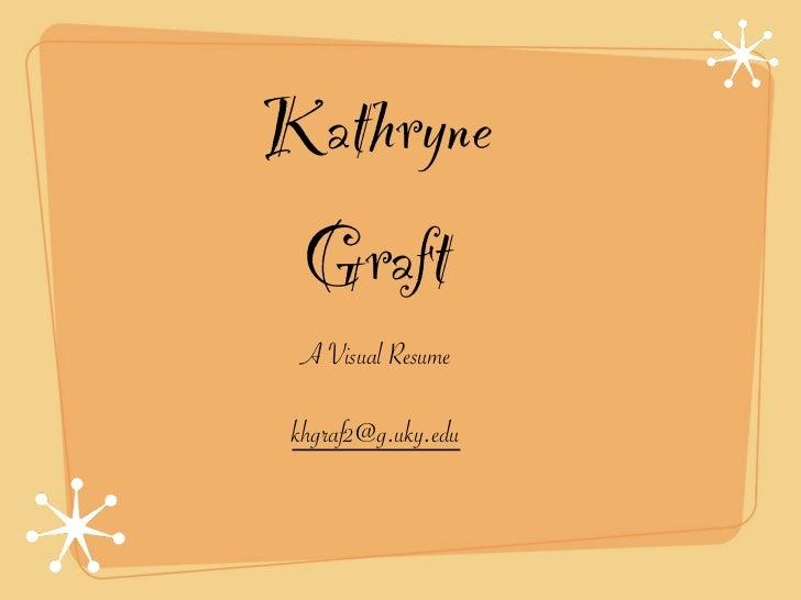 Kathryne Graft A Visual Resume khgraf2@g.uky.edu