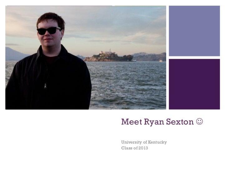 +    Meet Ryan Sexton J    University of Kentucky    Class of 2013
