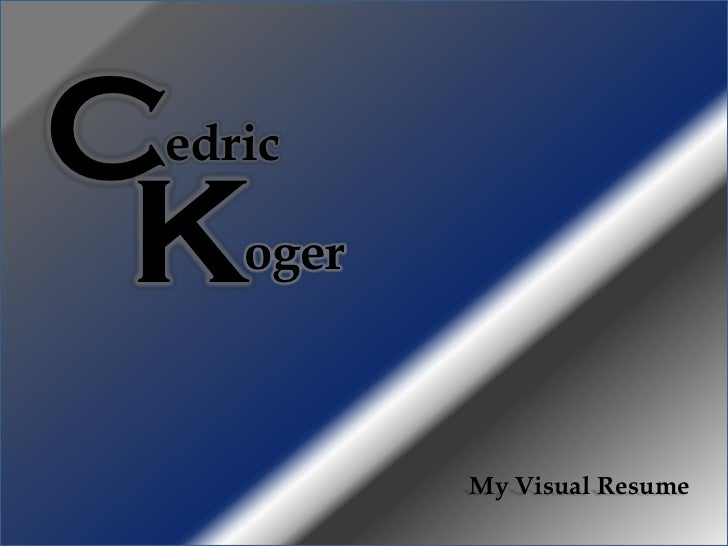 Cedric K  oger           My Visual Resume