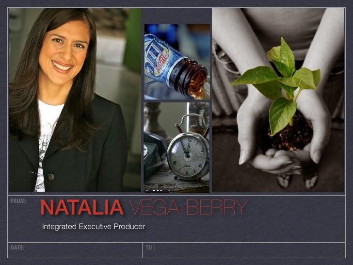 NATALIA VEGA-BERRYFROM:        Integrated Executive ProducerDATE:                                   TO :