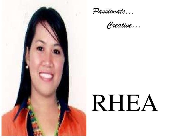 Passionate…<br />Creative…<br />RHEA<br />