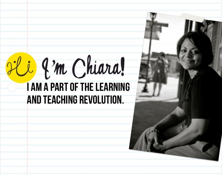 I'm Chiara!I am a part of the learningand teaching revolution.