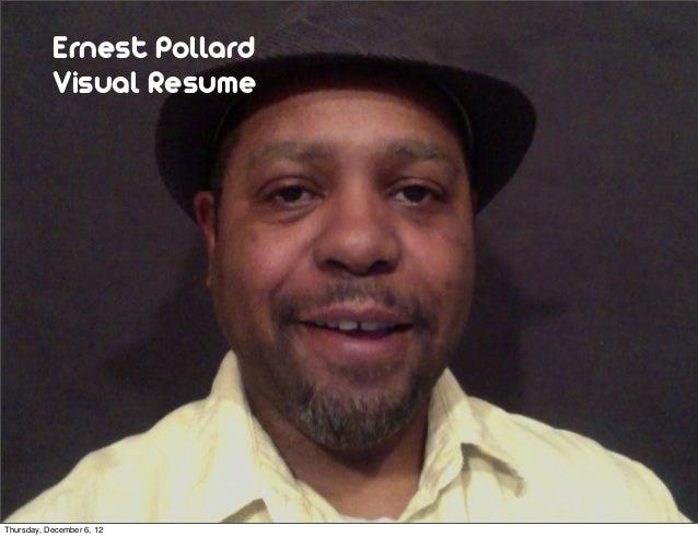 Ernest Pollard           Visual ResumeThursday, December 6, 12