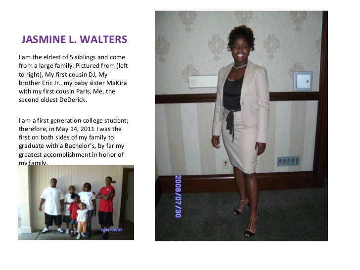 JASMINE L. WALTERS <ul><li>I am the eldest of 5 siblings and come from a large family. Pictured from (left to right), My f...