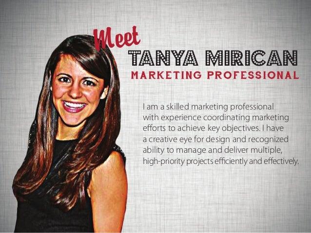 Tanya MiricanMARKETING PROFESSIONALMeetI am a skilled marketing professionalwith experience coordinating marketingefforts ...