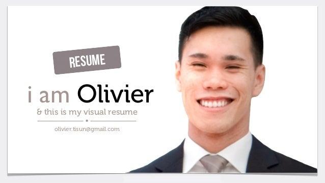 Olivier Tisun   olivier.tisun@gmail.com i am Olivier& this is my visual resume olivier.tisun@gmail.com Resume