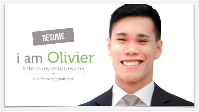esume R  i am Olivier & this is my visual resume olivier.tisun@gmail.com  Olivier Tisun | olivier.tisun@gmail.com