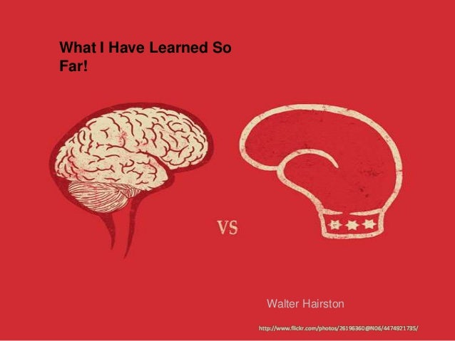 What I Have Learned SoFar!                           Walter Hairston                         http://www.flickr.com/photos/...