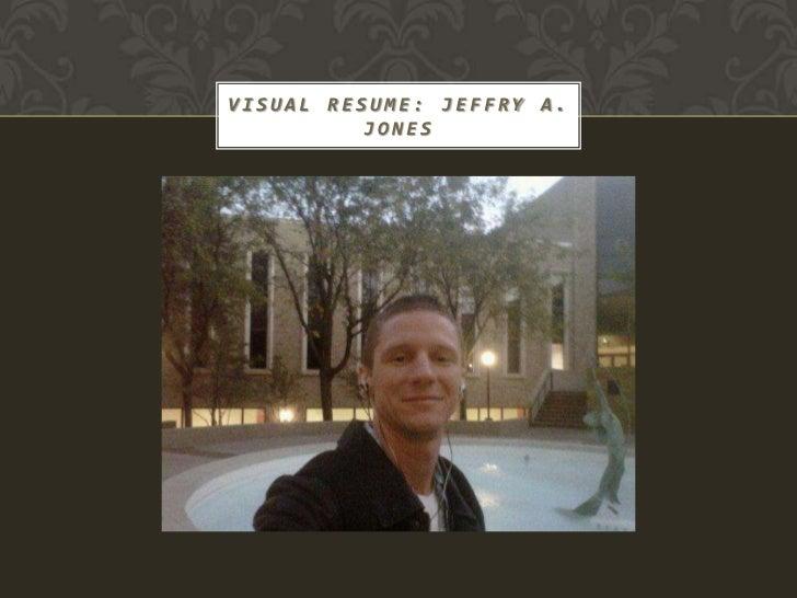VISUAL RESUME: JEFFRY A.          JONES
