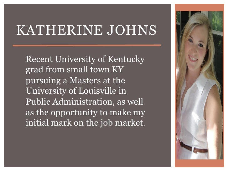 KATHERINE JOHNS Recent University of Kentucky grad from small town KY pursuing a Masters at the University of Louisville i...