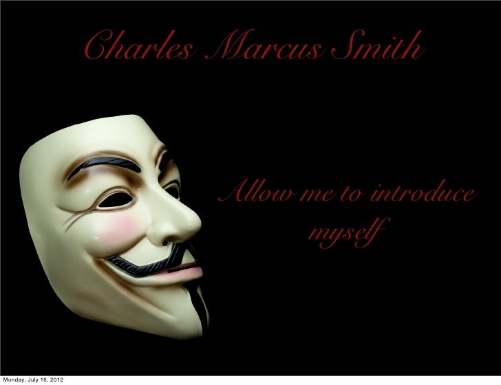Charles Marcus Smith                               Allow me to introduce                                     myselfMonday,...