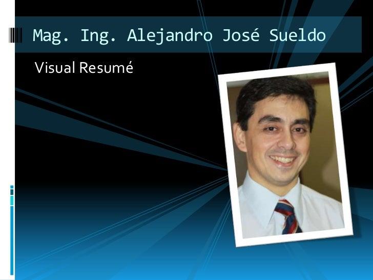 Mag. Ing. Alejandro José Sueldo<br />Visual Resumé<br />