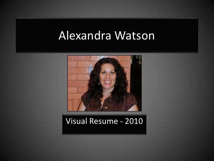 Alexandra Watson<br />Visual Resume - 2010<br />