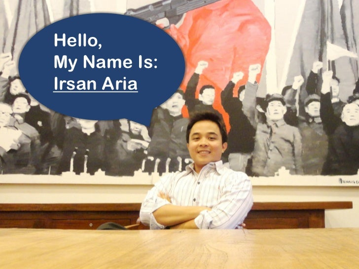 Hello,My Name Is:Irsan Aria