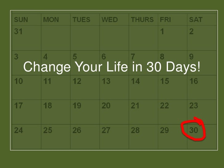 Change Your Life in 30 Days!