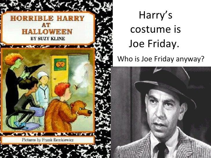 Harry's costume is Joe Friday.  Who is Joe Friday anyway?