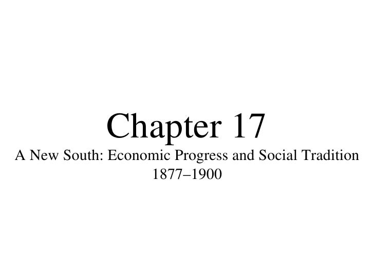 Chapter 17 A New South: Economic Progress and Social Tradition 1877–1900