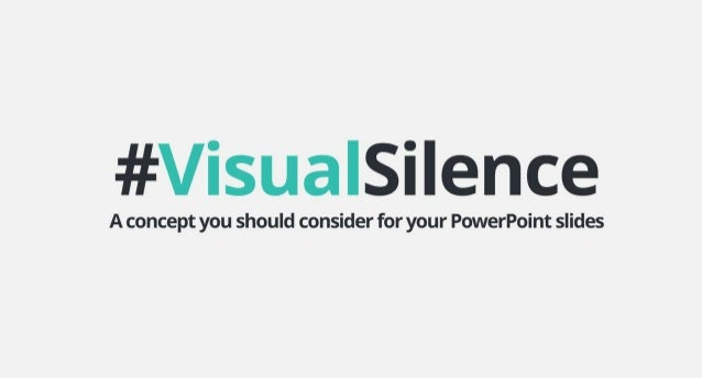 #VisualSilenceAconcept youshould consider foryourPowerPoint slides