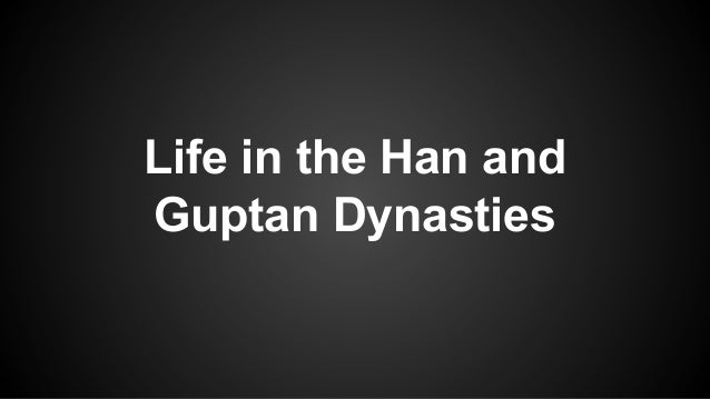 Life in the Han and Guptan Dynasties