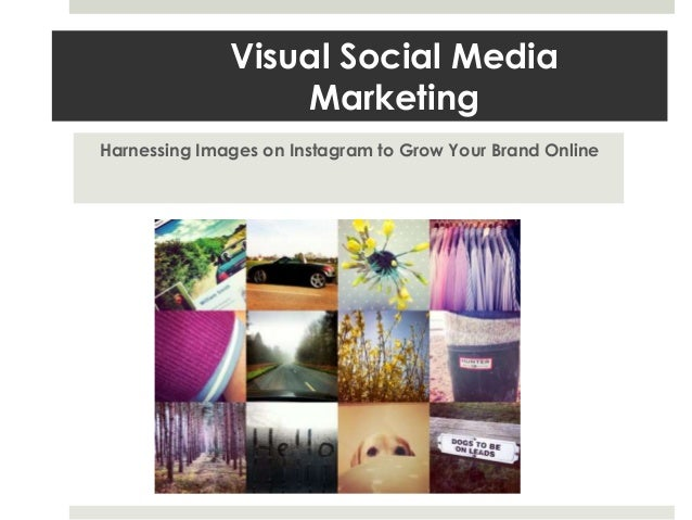Visual Social MediaMarketingHarnessing Images on Instagram to Grow Your Brand Online