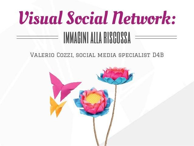 Visual Social Network: immaginiallariscossa Valerio Cozzi, social media specialist D4B