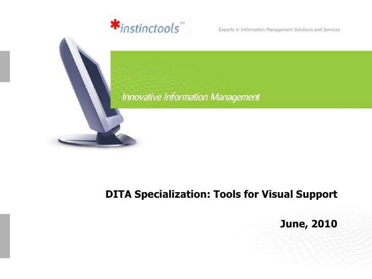 Experts in Information Management Solutions and Services<br />DITA Specialization: Tools for Visual SupportJune, 2010<br />
