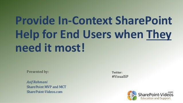 Provide In-Context SharePoint Help for End Users when They need it most! Presented by: Asif Rehmani SharePoint MVP and MCT...
