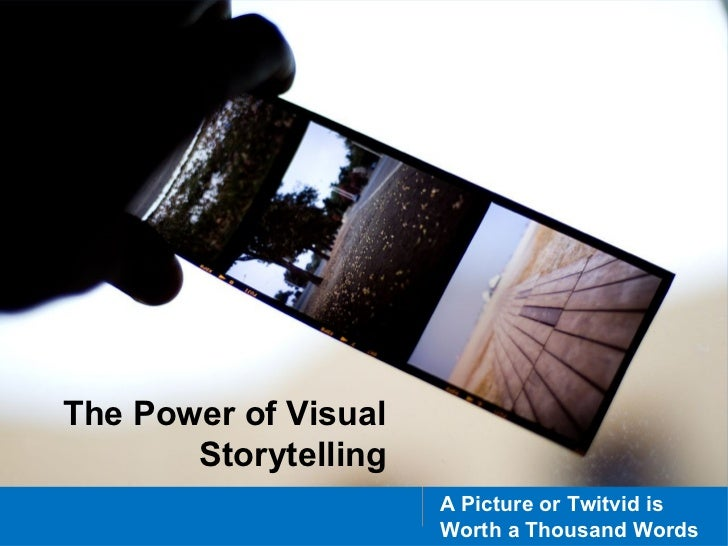 The Power of Visual       Storytelling                      A Picture or Twitvid is                      Worth a Thousand ...