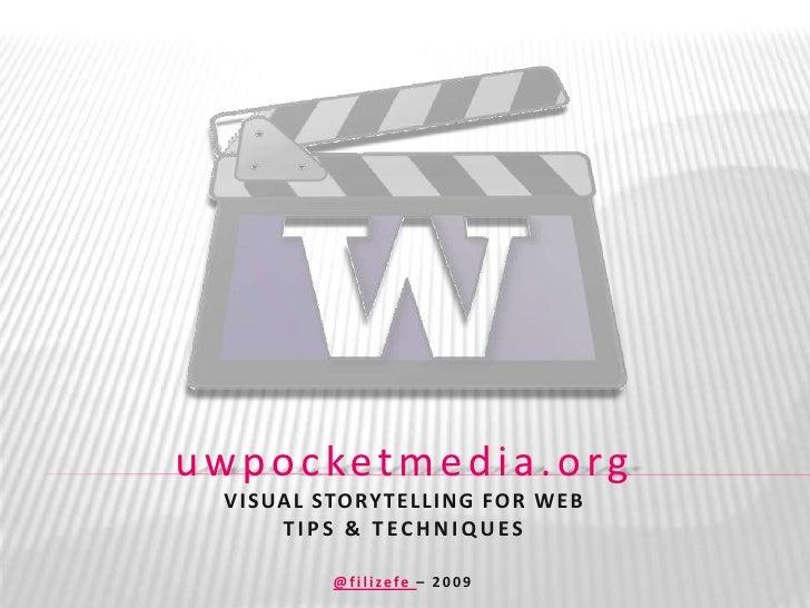 uwpocketmedia.orgvisual storytelling for webtips & techniques<br />@filizefe– 2009<br />