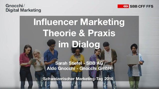 Influencer Marketing Theorie & Praxis im Dialog Sarah Stiefel - SBB AG Aldo Gnocchi - Gnocchi GmbH Schweizerischer Marketi...