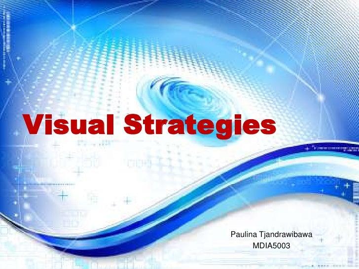 Visual Strategies<br />Paulina Tjandrawibawa<br />MDIA5003<br />