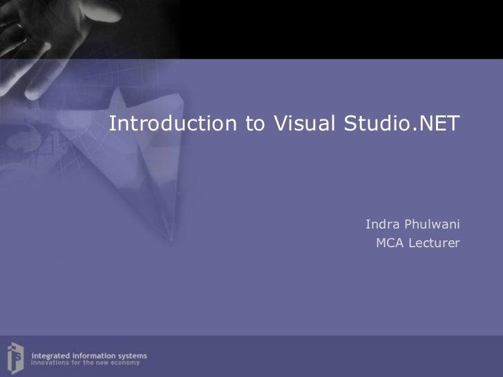 Introduction to Visual Studio.NET   Indra Phulwani MCA Lecturer