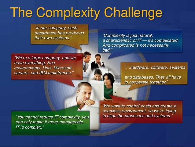 """""""In our company, each department has produced their own systems."""" The Complexity Challenge """"Complexity is just natural, a ..."""