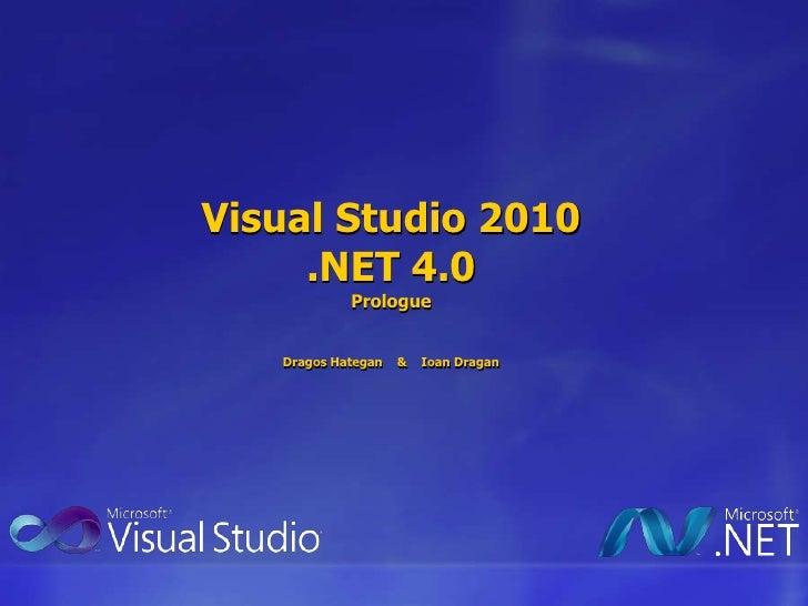Visual Studio 2010.NET 4.0PrologueDragosHategan    &    IoanDragan<br />