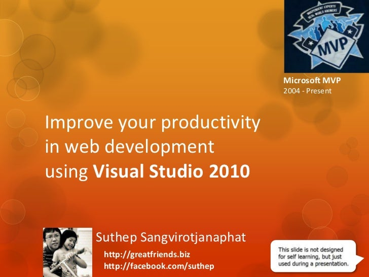 Microsoft MVP<br />2004 - Present<br />Improve your productivity in web development using Visual Studio 2010<br />Suthep S...