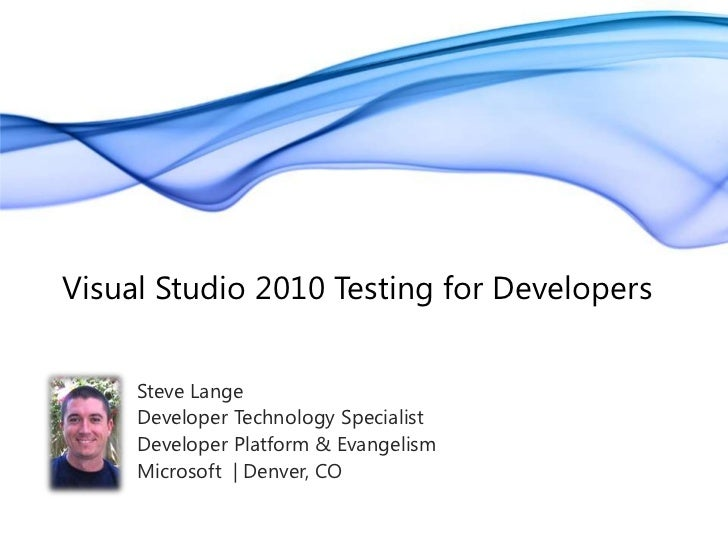 Visual Studio 2010 Testing for Developers<br />Steve Lange<br />Developer Technology Specialist<br />Developer Platform & ...