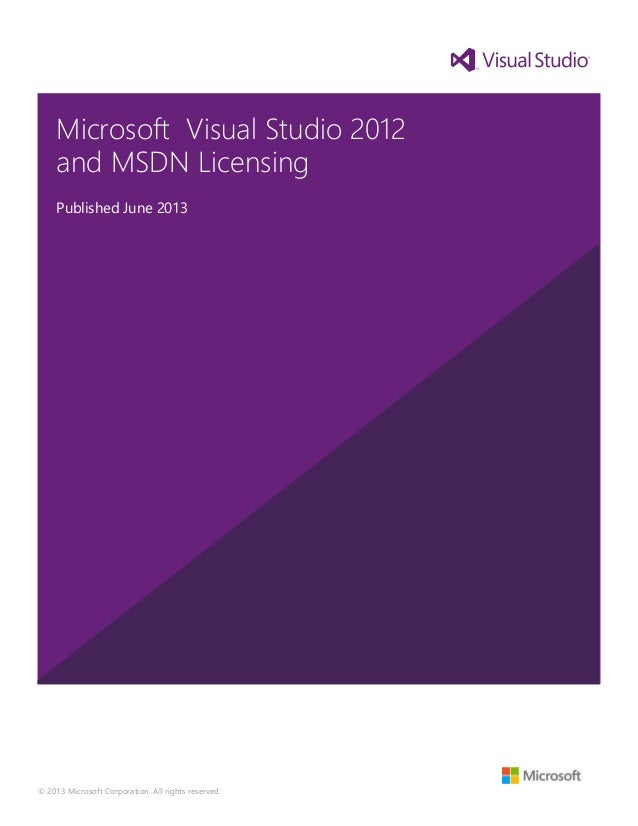 © 2013 Microsoft Corporation. All rights reserved. Microsoft Visual Studio 2012 and MSDN Licensing Published June 2013