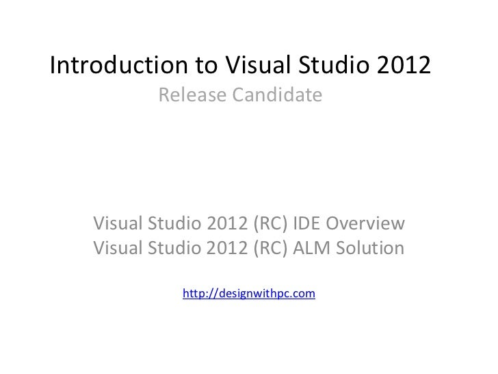 Introduction to Visual Studio 2012          Release Candidate  Visual Studio 2012 (RC) IDE Overview  Visual Studio 2012 (R...