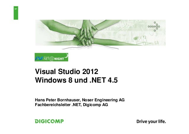 1    Visual Studio 2012    Windows 8 und .NET 4.5    Hans Peter Bornhauser, Noser Engineering AG    Fachbereichsleiter .NE...