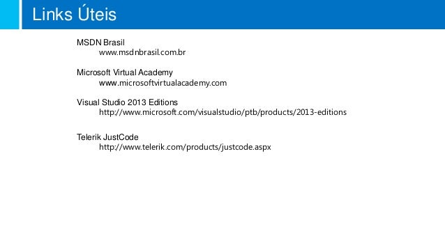 Links Úteis Visual Studio 2013 Editions http://www.microsoft.com/visualstudio/ptb/products/2013-editions Telerik JustCode ...